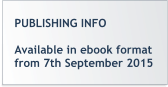 PUBLISHING INFO  Available in ebook format from 7th September 2015